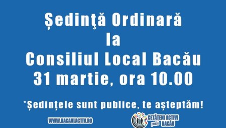Consiliul Local Bacău, convocat în ședință ordinară joi, 31 martie, începând cu ora 10.00